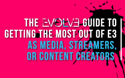 The Evolve PR Guide to Getting the Most Out of E3 for Media, Streamers, and Content Creators