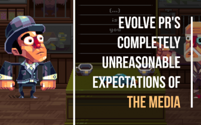 Evolve PR's Completely Unreasonable Expectations of the Media