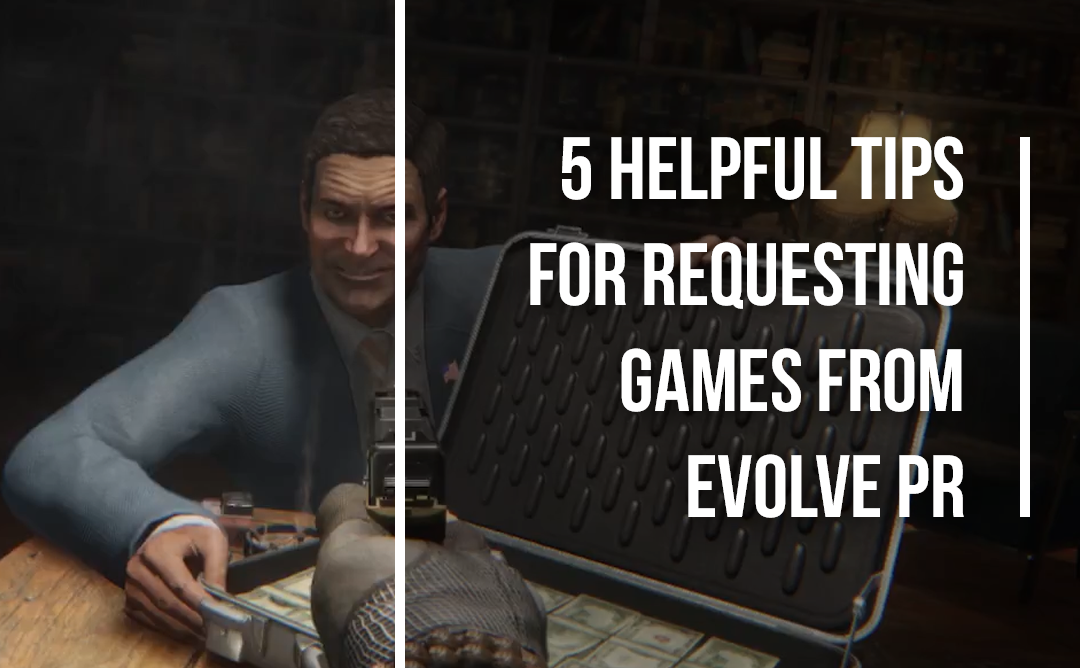 5 Helpful Tips for Requesting Games from Evolve PR