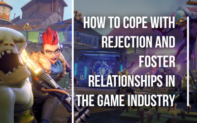 How to Cope with Rejection & Foster Relationships in the Games Industry