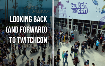 Looking Back (and Forward) to TwitchCon