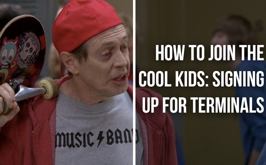 How to Join the Cool Kids: Signing Up for Terminals