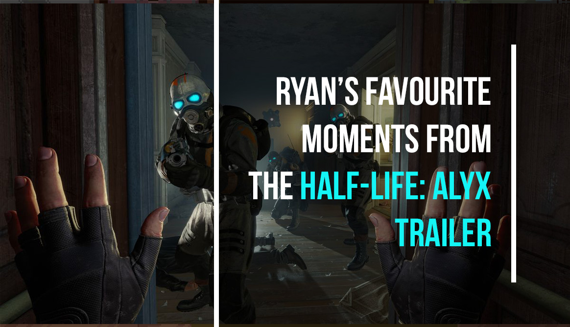 Ryan's favourite moments of the Half-Life: Alyx trailer.